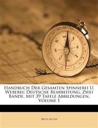 Handbuch Der Gesamten Spinnerei U. Weberei: Deutsche Bearbeitung. Zwei Bande. Mit 39 Tafele Abbildungen, Volume 1