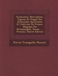 Graminées: Description, Figures Et Usages Des Graminées Spontanées Et Cultivées De France, Belgique,îles Britanniques, Suisse...