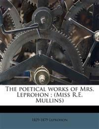 The poetical works of Mrs. Leprohon ; (Miss R.E. Mullins)