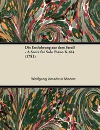 Die Entführung aus dem Serail - A Score for Solo Piano K.384 (1781)