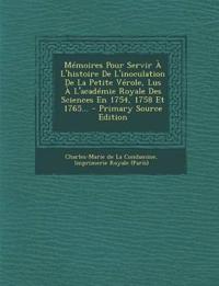 Memoires Pour Servir A L'Histoire de L'Inoculation de La Petite Verole, Lus A L'Academie Royale Des Sciences En 1754, 1758 Et 1765... - Primary Source