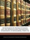 Astronomische Beobachtungen Auf Der Königlichen Universitäts-Sternwarte in Königsberg, Parts 5-6
