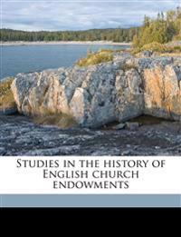 Studies in the history of English church endowments