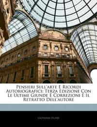Pensieri Sull'arte E Ricordi Autobiografici: Terza Edizione Con Le Ultime Giunde E Correzioni E Il Retratto Dell'autore