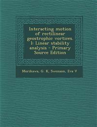 Interacting motion of rectilinear geostrophic vortices. I: Linear stability analysis - Primary Source Edition