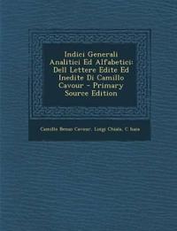 Indici Generali Analitici Ed Alfabetici: Dell Lettere Edite Ed Inedite Di Camillo Cavour