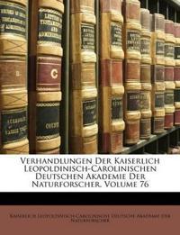Verhandlungen Der Kaiserlich Leopoldinisch-Carolinischen Deutschen Akademie Der Naturforscher, Volume 76