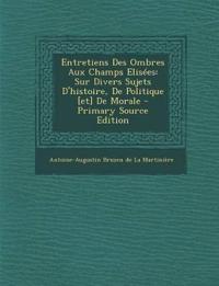 Entretiens Des Ombres Aux Champs Elisées: Sur Divers Sujets D'histoire, De Politique [et] De Morale - Primary Source Edition