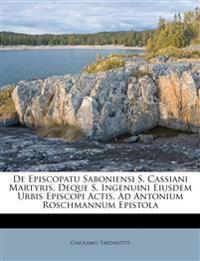 De Episcopatu Saboniensi S. Cassiani Martyris, Deque S. Ingenuini Eiusdem Urbis Episcopi Actis, Ad Antonium Roschmannum Epistola