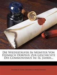 Die Wiedertaufer in Munster Von Heinrich Dorpius: Zur Geschichte Des Communismus Im 16. Jahrh...