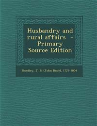 Husbandry and Rural Affairs - Primary Source Edition