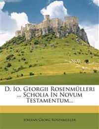 D. Io. Georgii Rosenmülleri ... Scholia In Novum Testamentum...