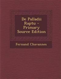 De Palladii Raptu - Primary Source Edition