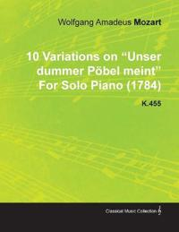 10 Variations on Unser Dummer P Bel Meint by Wolfgang Amadeus Mozart for Solo Piano (1784) K.455