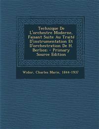 Technique De L'orchestre Moderne, Faisant Suite Au Traité D'instrumentation Et D'orchestration De H. Berlioz; - Primary Source Edition