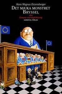Det mjuka monstret Bryssel : eller Europas omyndigförklaring