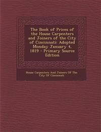 Book of Prices of the House Carpenters and Joiners of the City of Cincinnati: Adopted Monday January 4, 1819