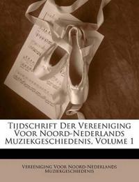 Tijdschrift Der Vereeniging Voor Noord-Nederlands Muziekgeschiedenis, Volume 1