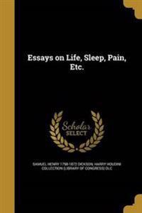 ESSAYS ON LIFE SLEEP PAIN ETC