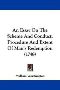 An Essay on the Scheme and Conduct, Procedure and Extent of Man's Redemption