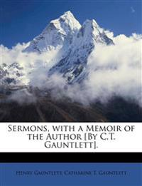 Sermons, with a Memoir of the Author [By C.T. Gauntlett].