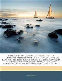 Libéraux Et Démagogues Au Moyen Âge: La Monarchie Parlementaire De 1357, La Commune De Paris De 1413; Essai Sur Les Tendances Démocratiques Des Popula