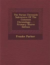 The Parian Chronicle Subversive Of The Common Chronology...