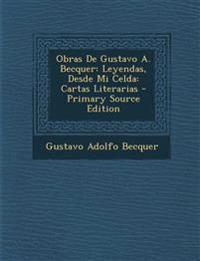 Obras De Gustavo A. Becquer: Leyendas, Desde Mi Celda: Cartas Literarias - Primary Source Edition