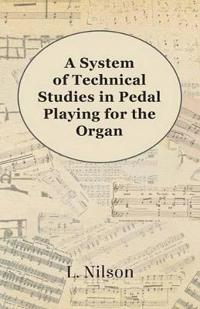 A System of Technical Studies in Pedal Playing for the Organ