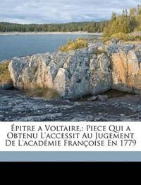 Épitre a Voltaire,: Piece Qui a Obtenu L'accessit Au Jugement De L'académie Françoise En 1779