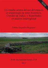 Un estudio acerca del uso del espacio en arqueologia de sitios historicos. 'Corrales de Indios' y Rastrilladas: un analisis interregional
