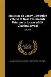LAT-MATTHIAE DE JANOV REGULAE