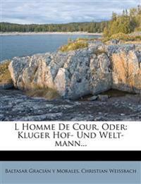 L Homme De Cour, Oder: Kluger Hof- Und Welt-mann...
