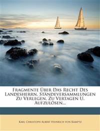 Fragmente Uber Das Recht Des Landesherrn, Standeversammlungen Zu Verlegen, Zu Vertagen U. Aufzulosen...