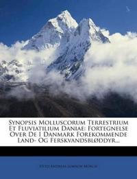 Synopsis Molluscorum Terrestrium Et Fluviatilium Daniae: Fortegnelse Over De I Danmark Forekommende Land- Og Ferskvandsbløddyr...