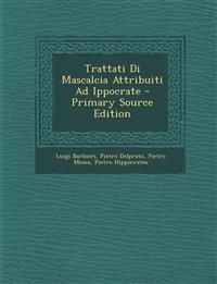 Trattati Di Mascalcia Attribuiti Ad Ippocrate - Primary Source Edition