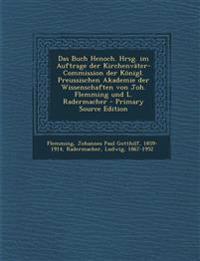 Das Buch Henoch. Hrsg. im Auftrage der Kirchenväter-Commission der Königl. Preussischen Akademie der Wissenschaften von Joh. Flemming und L. Radermach