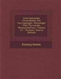 Internationales Centralblatt Fur Laryngologie, Rhinologie Und Verwandte Wissenschaften, Volume 23 - Primary Source Edition
