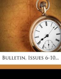 Bulletin, Issues 6-10...