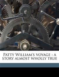 Patty William's voyage : a story almost wholly true