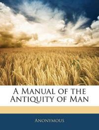 A Manual of the Antiquity of Man