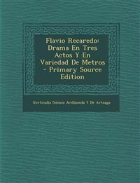 Flavio Recaredo: Drama En Tres Actos y En Variedad de Metros - Primary Source Edition