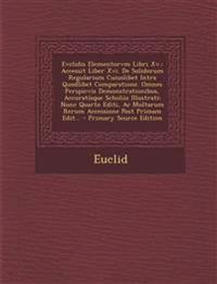 Evclidis Elementorvm Libri Xv.: Accessit Liber Xvi. De Solidorum Regularium Cuiuslibet Intra Quodlibet Comparatione. Omnes Perspicvis Demonstrationibu