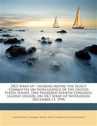 DCI wrap-up : hearing before the Select Committee on Intelligence of the United States Senate, One Hundred Fourth Congress, second session, on DCI wra
