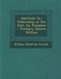 Oakfield; Or, Fellowship in the East, by Punjabee - Primary Source Edition