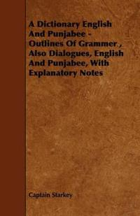 A Dictionary English and Punjabee - Outlines of Grammer , Also Dialogues, English and Punjabee, With Explanatory Notes