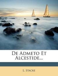 De Admeto Et Alcestide...