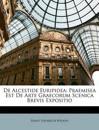 De Alcestide Euripidea: Praemisea Est De Arte Graecorum Scenica Brevis Expositio