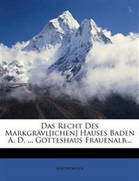 Das Recht Des Markgrävl[ichen] Hauses Baden A. D. ... Gotteshaus Frauenalb...
