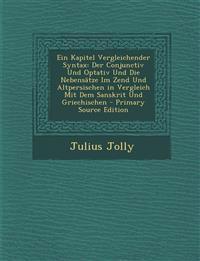 Ein Kapitel Vergleichender Syntax: Der Conjunctiv Und Optativ Und Die Nebensätze Im Zend Und Altpersischen in Vergleich Mit Dem Sanskrit Und Griechisc